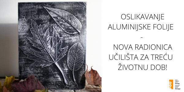 OSLIKAVANJE ALUMINIJSKE FOLIJE - Nova radionica Učilišta za treću životnu dob!